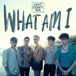 Why Dont We - What Am I